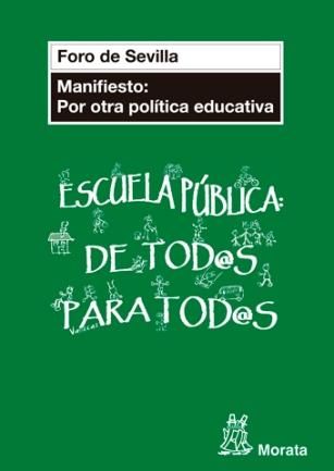 La Editorial Morata ha publicado este libro del Foro de Sevilla Manifiesto: Por otra política educativa que contiene el Manifiesto, enunciado a continuación, y un nuevo